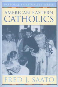 American Eastern Catholics by Fred J. Saato