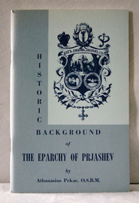 Historic Background of The Eparchy of Prjashev by Athanasius Pekar, O.S.B.M.