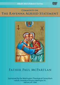 DVD- Comments on The Ravenna Agreed Statement by Father Paul McPartlan