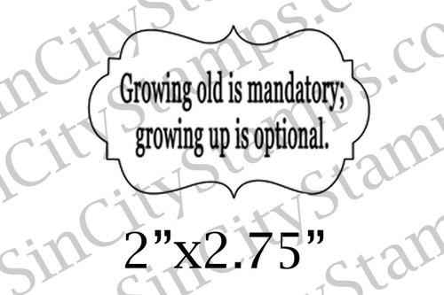 Growing Old is Mandatory word art phrase rubber stamp
