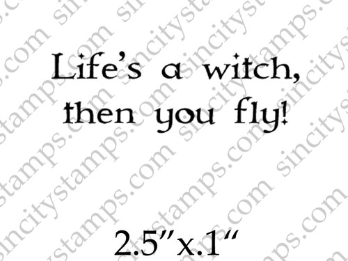 Life's a witch, then you fly! Word Phrase Art Rubber Stamp