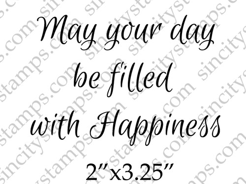 May your day be filled with Happiness Phrase Art Rubber Stamp by Pam Bray Designs