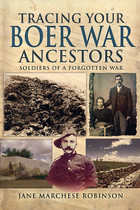 Tracing Your Boer War Ancestors: Soldiers of a Forgotten War