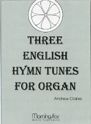 Clarke, Andrew: Three English Hymn Tunes