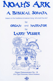 Visser, Larry: Noah's Ark A Biblical Sonata for organ and narrator