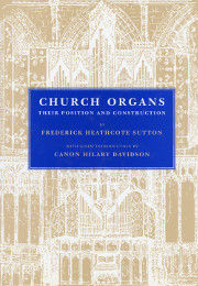 F. H . Sutton: Church Organs, Their Position & Construction