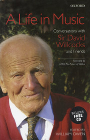 A Life in Music: Conversations with Sir David Willcocks and Friends edited by William Owen