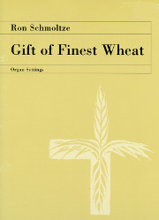 Schmoltze, Ron: Gift of Finest Wheat