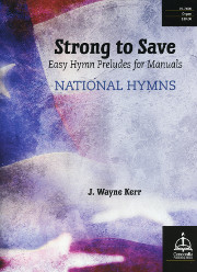 Kerr, Wayne:  Strong to Save: Easy Hymn Preludes for Manuals