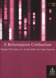 A Reformation Celebration: Organ Preludes on Sixteenth-Century Hymns