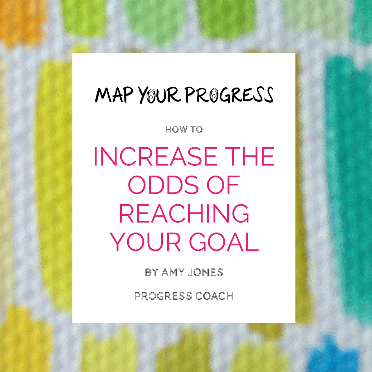 Title page of the guide: How to Increase the Odds of Reaching Your Goal by Amy Jones, Progress Coach
