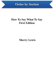 How To Say What To Say, First Edition by Chapter (Sherry Lewis) - eBook - Section 2
