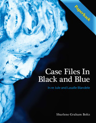 Case Files in Black and Blue: In Re Jule and Lasalle Blandele (Sharlene Graham Boltz) - Paperback