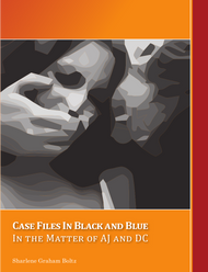 Case Files in Black and Blue: In the Matter of AJ and DC (Sharlene Graham Boltz) - Paperback
