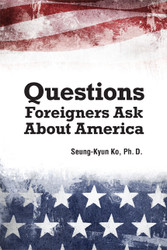Questions Foreigners Ask About America (Seung-Kyun Ko, Ph.D.) - physical book