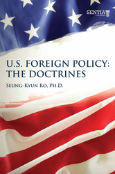 U.S. Foreign Policy - The Doctrines (Seung-Kyun Ko, Ph.D.) - physical book