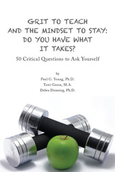 Grit to Teach and the Mindset to Stay: Do You Have What It Takes? (Paul G. Young, Terri Green, and Debra Dunning) - eBook