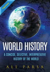 World History: A Concise, Selective, Interpretive History of the World (Dr. Ali Parsa) - Paperback