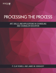 Processing the Process: Art, Skills, and Applications in Counseling and Counselor Education (Rowell and Benshoff) - Physical