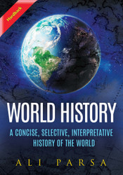 World History: A Concise, Selective, Interpretive History of the World (Dr. Ali Parsa) - Hardback
