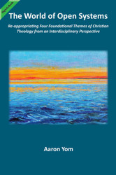 The World of Open Systems: Re-appropriating Four Foundational Themes of Christian Theology from an Interdisciplinary Perspective (Yom, Aaron) - eBook