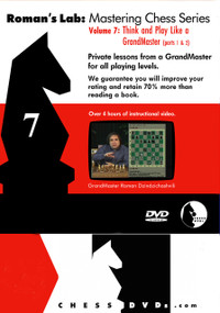 Roman's Chess Labs:  7, Think and Play Like a Grandmaster, Parts 1 & 2 DVD