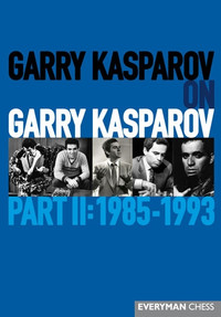 Garry Kasparov on Garry Kasparov, Part II: 1985-1993, E-book for Download