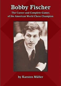 Bobby Fischer: The Career and Complete Games of the American World Chess Champion
