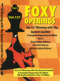 Foxy Chess Openings, 157: Winning with the Queens Gambit - A Repertoire for White Vol. 3