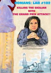 Roman's Labs: Vol. 102,  Killing the Sicilian with the Grand Prix Attack  Chess Download