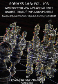 Roman's Labs: Vol. 103, Winning with New Attacking Lines Against Popular Chess Openings Download