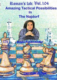 Roman's Lab, Vol. 104: Amazing Tactical Possibilities in the Najdorf - Chess Download (roman-104-D)