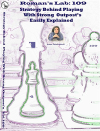 Roman's Chess Labs:  109: Strategy Behind Playing with Strong Outposts Easily Explained Chess DVD