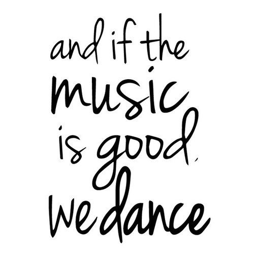 If The Music Is Good You Cant Help But Dance