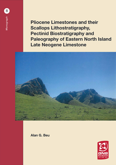 Pliocene limestones and their scallops : lithostratigraphy, pectinid biostratigraphy and paleogeography of eastern North Island Late Neogene limestone