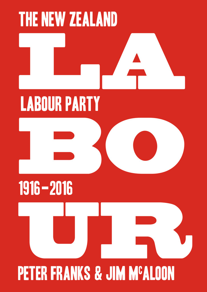 Labour: The New Zealand Labour Party 1916–2016