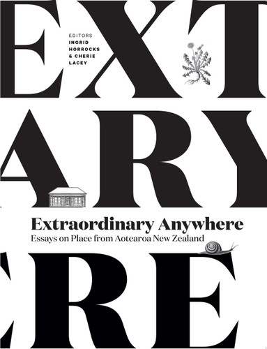 Extraordinary Anywhere: Essays on Place from Aotearoa New Zealand