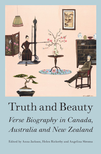 Truth and Beauty: Verse Biography in Canada, Australia and New Zealand