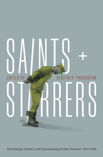Saints and Stirrers: Christianity, Conflict and Peacemaking in New Zealand, 1814-1945