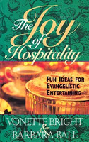 Joy of Hospitality: Fun Ideas for Evangelistic Entertaining