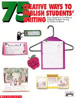 75 Creative Ways to Publish Students' Writing