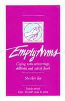 Empty Arms: Coping with miscarriage, stillbirth, infant deat