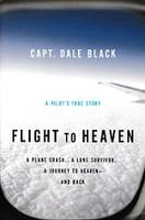 Flight to Heaven, a True Story; Captain Dale Black
