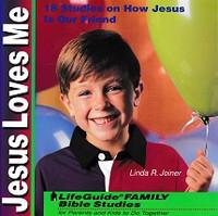Jesus Loves Me; 18 Studies on How Jesus Is Our Friend