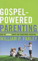 Gospel-Powered Parenting, How it Shapes & Transforms