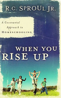 When You Rise Up: Covenantal Approach to Homeschooling