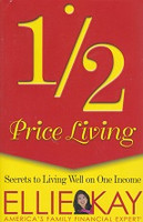 1/2 Price Living, Secrets to Living Well on One Income
