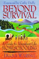 Beyond Survival: Guide to Abundant-Life Homeschooling