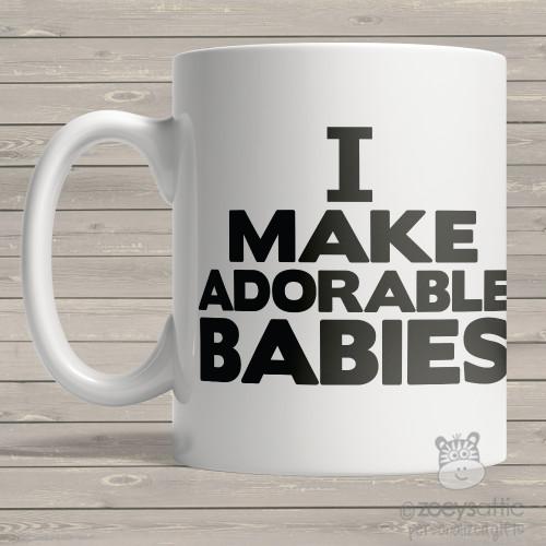 I make adorable babies ORIGINAL design coffee mug