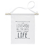 "Linen banner with the text ""I Will Love You all the Days of My Life"" printed in grey on the front side."